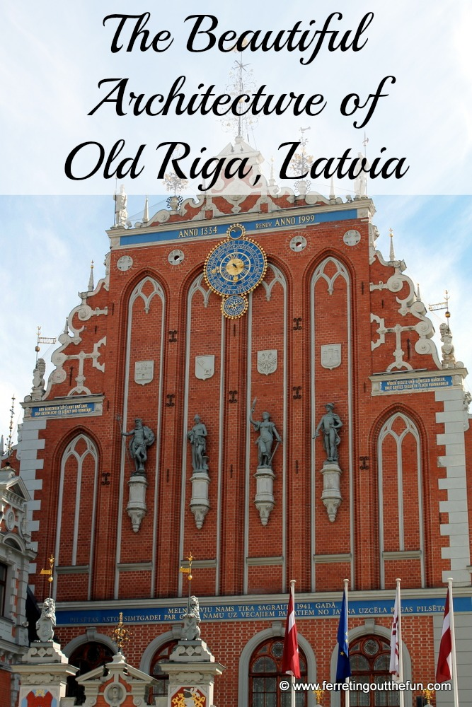 The Beautiful Architecture of Old Riga - Ferreting Out the Fun